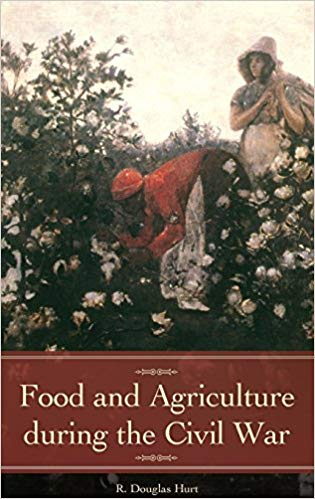 Food and Agriculture during the Civil War by R. Douglas Hurt